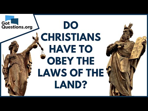 Do Christians have to obey the laws of the land?  GotQuestions.org
