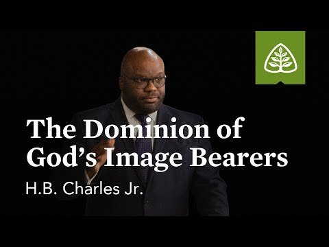 H.B. Charles Jr.: The Dominion of God's Image Bearers