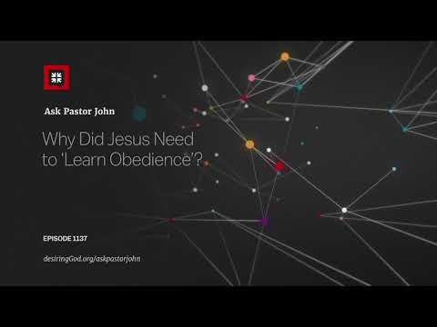 Why Did Jesus Need to 'Learn Obedience'? // Ask Pastor John
