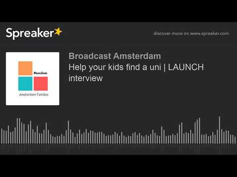 Help your kids find a uni | LAUNCH interview