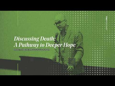 Matthew McCullough  Discussing Death: A Pathway to Deeper Hope  TGC Podcast