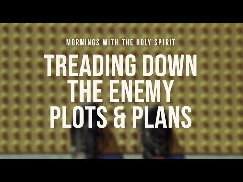 Treading Down the Enemy's Plots & Plans (Prophetic Prayer & Prophecy)