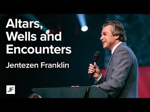 Altars, Wells and Encounters  Jentezen Franklin