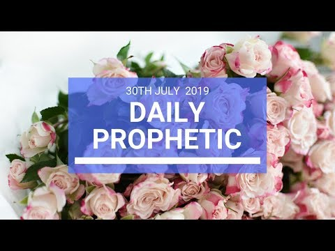 Daily Prophetic 30 July 2019 Word 7
