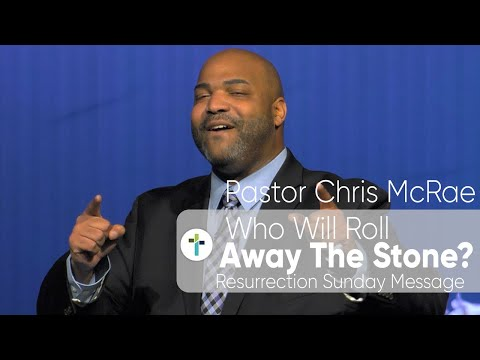 Who Will Roll Away The Stone?  Resurrection Sunday Message  Pastor Chris McRae  Sojourn Church