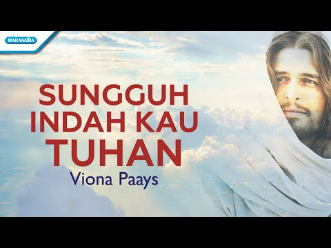 Sungguh Indah Kau Tuhan - Viona Paays (with lyric)