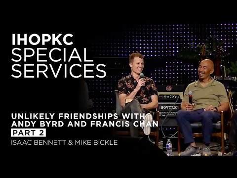 Unlikely Friendships pt 2: A Discussion with Andy Byrd & Francis Chan  Isaac Bennett & Mike Bickle