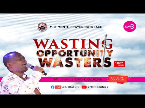 WASTING OPPORTUNITY WASTERS - MID-MONTH PRAYER OUTREACH DAY 3 (17-07-2021) Dr D. K. Olukoya