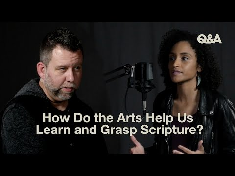 Josh Byers and Quina Aragon  How Do the Arts Help Us Learn and Understand Scripture?  TGC Q&A