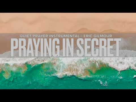 Praying In Secret  Eric Gilmour