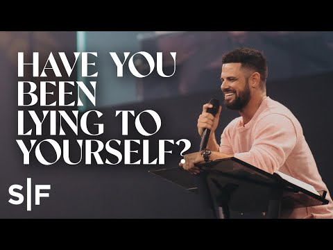 Have You Been Lying To Yourself?  Steven Furtick