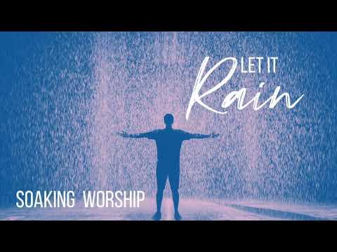 LET IT RAIN // SOAKING WORSHIP