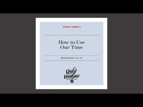 How to Use Our Time - Daily Devotion