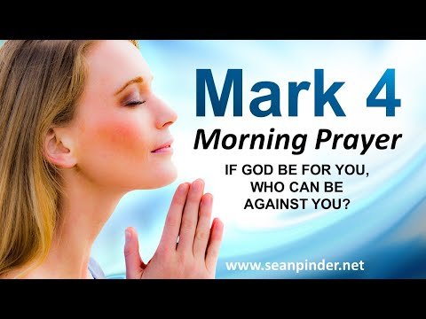 If GOD be FOR YOU Who Can Be Against You - Mark 4 - Morning Prayer
