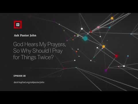 God Hears My Prayers, So Why Should I Pray for Things Twice? // Ask Pastor John