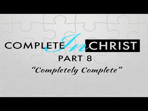 Complete In Christ Pt  8 - Message Only