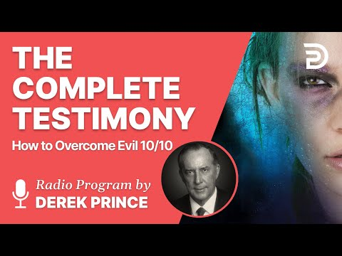 How to Overcome Evil 10 of 10 - The Complete Testimony - Derek Prince