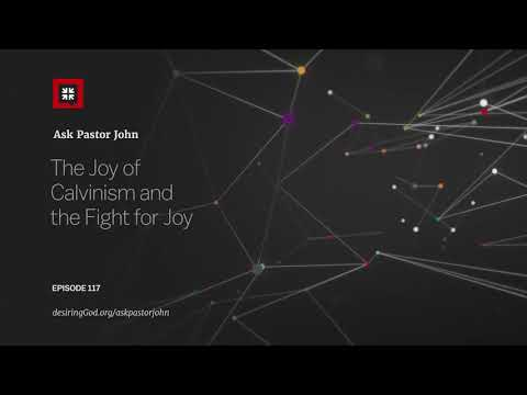 The Joy of Calvinism and the Fight for Joy // Ask Pastor John