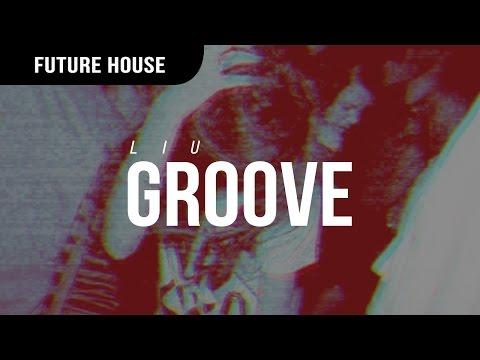 Liu - Groove - UCBsBn98N5Gmm4-9FB6_fl9A