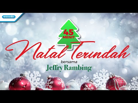 45 Menit Natal Terindah - Jeffry Rambing (with lyric)