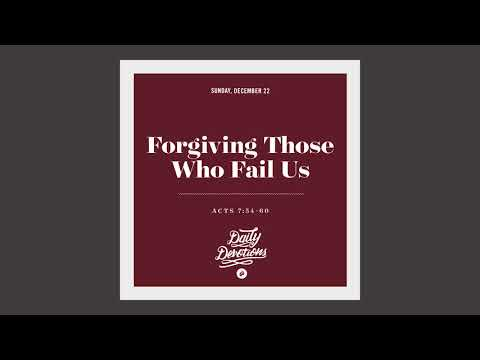 Forgiving Those Who Fail Us - Daily Devotion