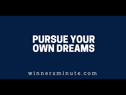 Pursue Your Own Dreams