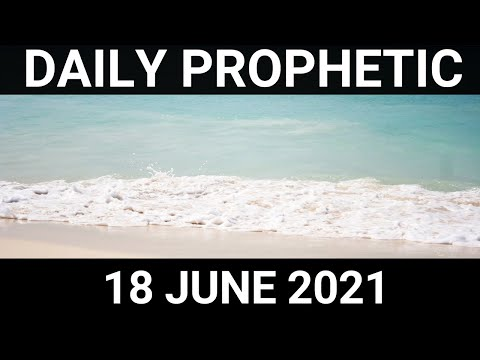 Daily Prophetic 18 June 2021 2 of 7
