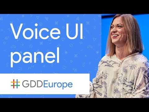 Panel on Voice UI: What's all the Noise About? (GDD Europe '17) - UC_x5XG1OV2P6uZZ5FSM9Ttw