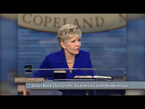 Jesus Bore Our Griefs, Sicknesses and Weaknesses