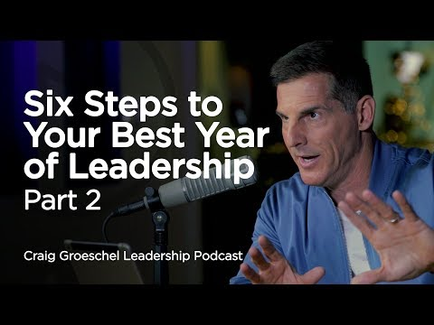 6 Steps to Your Best Year of Leadership, Part 2 - Craig Groeschel Leadership Podcast