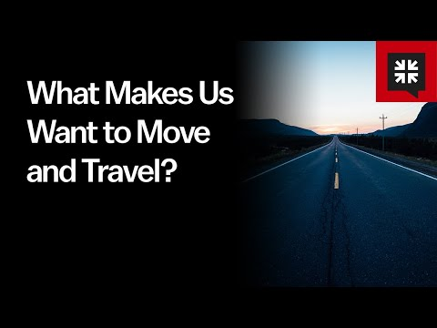 What Makes Us Want to Move and Travel? // Ask Pastor John
