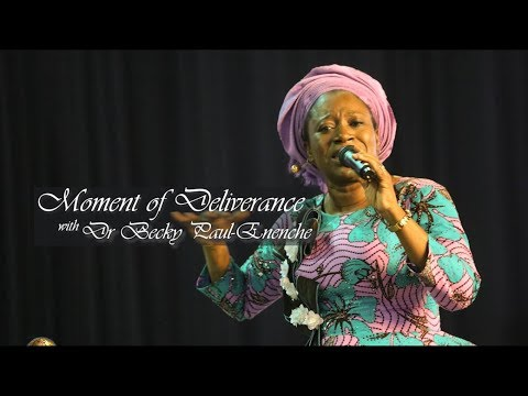 Dr Becky Paul-Enenche - MOMENT OF DELIVERANCE