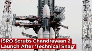 ISRO Scrubs Chandrayaan 2 Launch After 'Technical Snag'