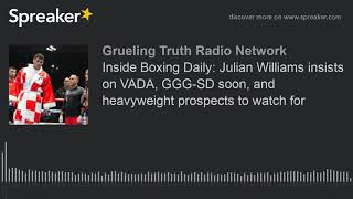 Inside Boxing Daily: Julian Williams insists on VADA, GGG-SD soon, and heavyweight prospects to watc
