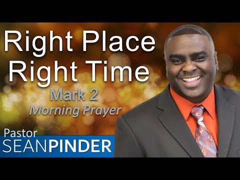 RIGHT PLACE RIGHT TIME - MARK 2 - MORNING PRAYER  PASTOR SEAN PINDER