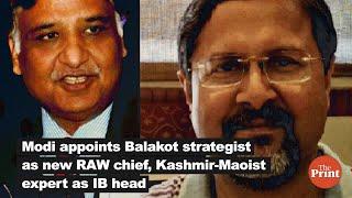 Modi appoints Balakot strategist as new RAW chief, Kashmir-Maoist expert as IB head