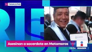 Asesinan a puñaladas a un sacerdote católico en Matamoros | Noticias con Yuriria Sierra