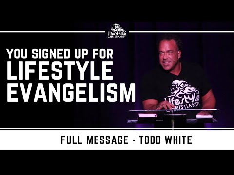 Todd White   You signed up for a lifestyle of evangelism