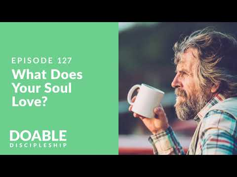 E127 What Does Your Soul Love?