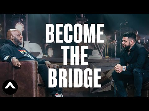 Become The Bridge  A Conversation Pastor John Gray & Steven Furtick