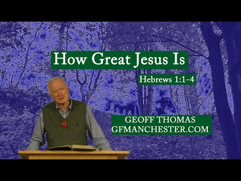 How Great Jesus Is - Geoff Thomas