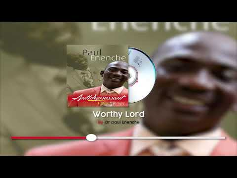 WORTHY LORD-DR PAUL ENENCHE