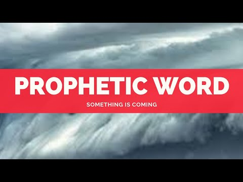 Prophetic Word: Something Is Coming