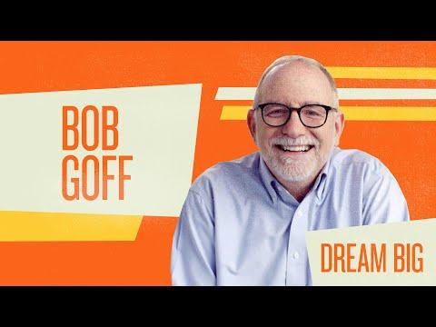 Dream Big, Bob Goff