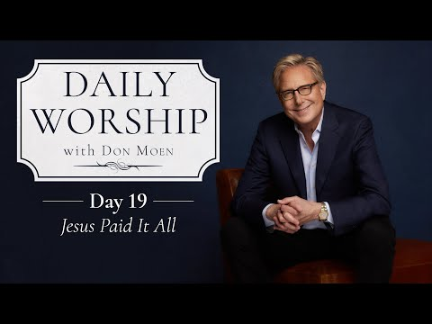 Daily Worship with Don Moen  Day 19 (Jesus Paid It All)