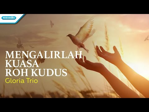 Gloria Trio - Mengalirlah Kuasa Roh Kudus