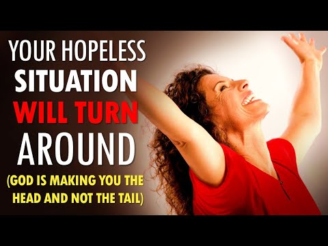 Your Hopeless Situation Will TURN AROUND (God is making you the head and not the tail)