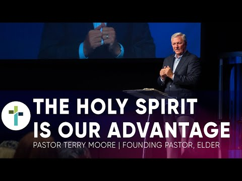 The Holy Spirit is our Advantage Part 2  Pastor Terry Moore  Sojourn Church Carrollton Texas