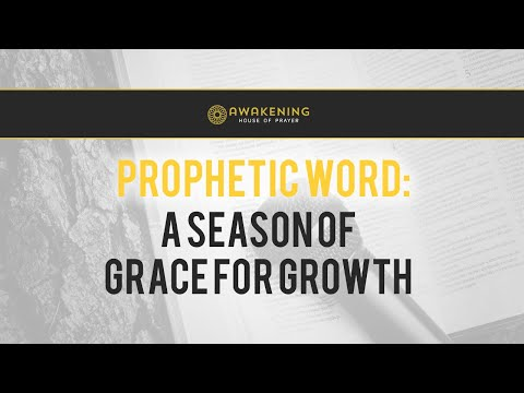 Prophetic Word: A Season of Grace for Growth