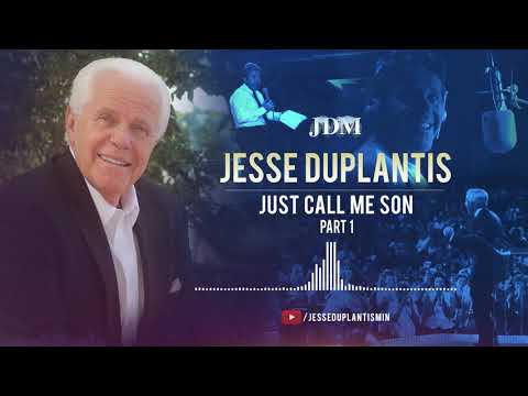 Just Call Me Son, Part 1  Jesse Duplantis